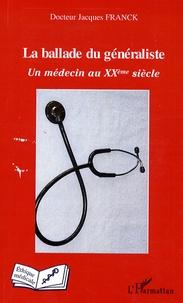 Jacques Franck - La ballade du généraliste - Un médecin au XXe siècle.