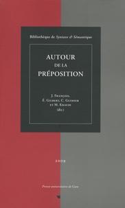 Jacques François et Eric Gilbert - Autour de la préposition - Actes du colloque international de Caen (20-22 septembre 2007).