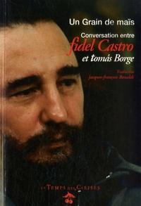 Jacques-François Bonaldi - Un grain de maïs - Conversation entre Fidel Castro et Tomas Borge.