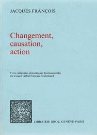 Jacques François - Changement, causation, action - Trois catégories sémantiques fondamentales du lexique verbal français et allemand.