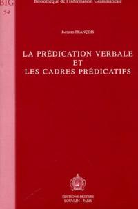 Jacques François - La prédication verbale et les cadres prédicatifs.