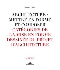 Architecture : mettre en forme et composer - Volume 4, Catégories de la mise en forme dessinée du projet darchitecture.pdf
