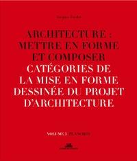 Jacques Fredet - Architecture : mettre en forme et composer - Volume 5, Catégories de la mise en forme dessinée du projet d'architecture : planches.