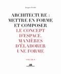 Jacques Fredet - Architecture : mettre en forme et composer - Volume 8, Le concept d'espace : manières d'élaborer une forme.
