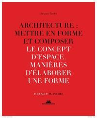 Jacques Fredet - Architecture : mettre en forme et composer - Volume 9, Le concept d'espace : manières d'élaborer une forme - Planches.