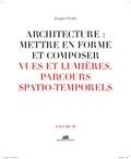 Jacques Fredet - Architecture : mettre en forme et composer - Volume 10, Vues et lumières : parcours spatiaux-temporels.