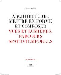 Architecture : mettre en forme et composer- Volume 10, Vues et lumières : parcours spatiaux-temporels - Jacques Fredet | Showmesound.org