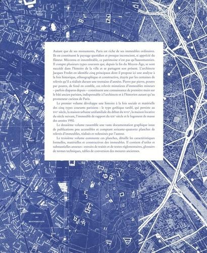 Types courants de l'architecture mineure parisienne de la fin de l'époque médiévale à nous jours avec l'anatomie de leur construction. Principaux types historiques ; Planches ; Descriptifs techniques