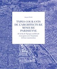 Jacques Fredet - Types courants de l'architecture mineure parisienne - De la fin de l'époque médiévale à nous jours avec l'anatomie de leur construction. 3 volumes.