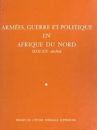 Jacques Frémeaux - Armées, guerre et politique en Afrique du Nord (XIXe-XXe siècles).