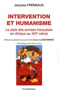 Jacques Frémeaux - Intervention et humanisme - Le style des armées françaises en Afrique au XIXe siècle.