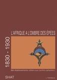 Jacques Frémeaux - L'Afrique à l'ombre des épées (1830-1930) - Tome 1, Des établissements côtiers aux confins sahariens.