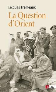 Jacques Frémeaux - La question d'Orient.