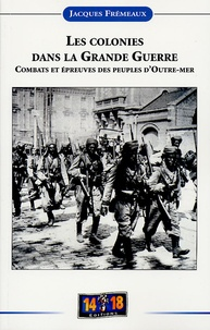 Jacques Frémeaux - Les colonies dans la Grande Guerre - Combats et épreuves des peuples d'outre-mer.