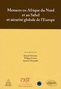 Jacques Frémeaux et Philippe Evanno - Menaces en Afrique du Nord et au Sahel et sécurité globale de l'Europe.