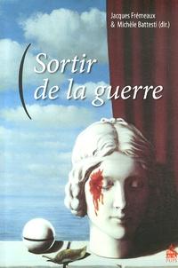 Jacques Frémeaux et Michèle Battesti - Sortir de la guerre.