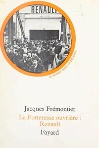 Jacques Frémontier et François Furet - La forteresse ouvrière : Renault - Une enquête à Boulogne-Billancourt chez les ouvriers de la Régie.