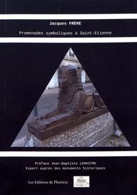 Jacques Frère - Promenades symboliques à Saint-Etienne.