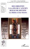 Jacques Freu et Michel Mazoyer - Des origines à la fin de l'ancien royaume hittite - Tome 1, Les Hittites et leur histoire.