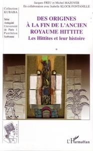 Des origines à la fin de l'ancien royaume hittite- Tome 1, Les Hittites et leur histoire - Jacques Freu |
