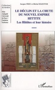 Le déclin et la chute du nouvel empire Hittite- Tome 4, Les Hittites et leur histoire - Jacques Freu |