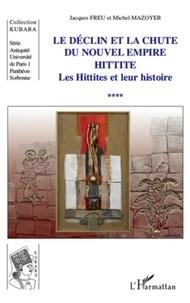 Jacques Freu - Le déclin et la chute du nouvel empire Hittite - Tome 4, Les Hittites et leur histoire.