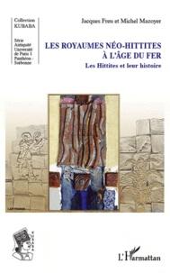 Jacques Freu et Michel Mazoyer - Les Royaumes Néo-hittites à l'Age du Fer - Les Hittites et leur histoire.