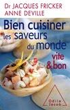 Jacques Fricker et Anne Deville - Bien cuisinier les saveurs du monde - Vite & bon.