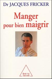 Jacques Fricker - Manger pour bien maigrir.