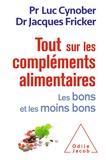 Jacques Fricker et Luc Cynober - Tout sur les compléments alimentaires - Les bons et les moins bons.