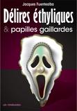 Jacques Fuentealba - Délires éthylique et papilles gaillardes.