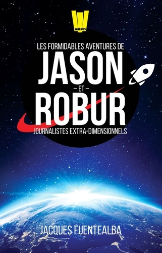 Jacques Fuentealba - Les Formidables Aventures de Jason et Robur, journalistes extra-dimensionnels.
