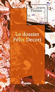 Jacques Fusina - Le dossier Félix Decori.