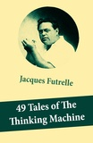 "Jacques Futrelle - 49 Tales of The Thinking Machine (49 detective stories featuring Professor Augustus S. F. X. Van Dusen, also known as """"The Thinking Machine"""")."