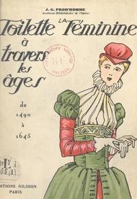 Jacques-Gabriel Prod'homme - La toilette féminine à travers les âges (1). 1490-1645.