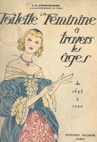 Jacques-Gabriel Prod'homme - La toilette féminine à travers les âges (2). 1645-1720.