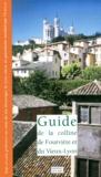 Jacques Gadille et  Collectif - Guide de la colline de Fourvière et du Vieux-Lyon.