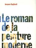 Jacques Gagliardi - Le roman de la peinture moderne.