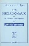 Jacques Gagliardi - Les hexagonaux - Ou La liberté consommée.