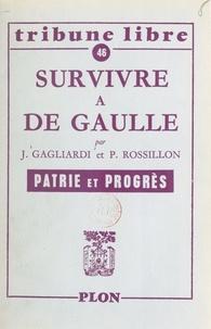 Jacques Gagliardi et Philippe Rossillon - Survivre à de Gaulle - Patrie et progrès.