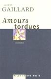 Jacques Gaillard - Amours tordues.