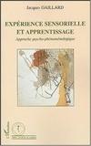 Jacques Gaillard - Expérience sensorielle et apprentissage - Approche psycho-phénoménologique.