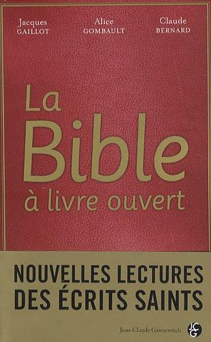 Jacques Gaillot et Alice Gombault - La Bible à livre ouvert - Nouvelles lectures des écrits saints.