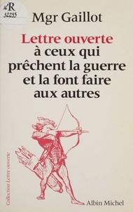 Jacques Gaillot - Lettre ouverte à ceux qui prêchent la guerre et la font faire aux autres.