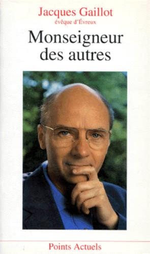 Jacques Gaillot - Monseigneur des autres.