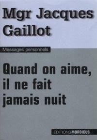Jacques Gaillot - Quand on aime, il ne fait jamais nuit.