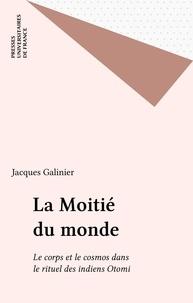 Jacques Galinier - La moitié du monde - Le corps et le cosmos dans le rituel des indiens Otomi.