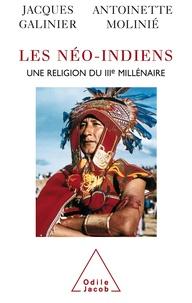 Jacques Galinier et Antoinette Molinié - Les néo-Indiens - Une religion du IIIe millénaire.
