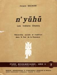 Jacques Galinier - N'yũhũ, les Indiens Otomis - Hiérarchie sociale et tradition dans le Sud de la Huasteca.