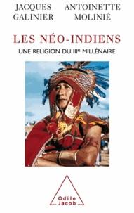 Jacques Galinier et Antoinette Molinié - Néo-Indiens (Les) - Une religion du IIIe millénaire.